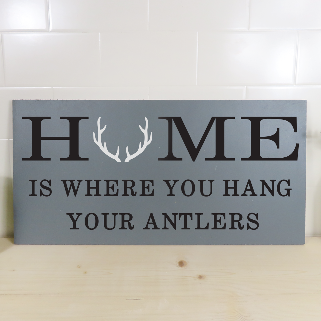 Home is where you hang your antlers on 24x12 board