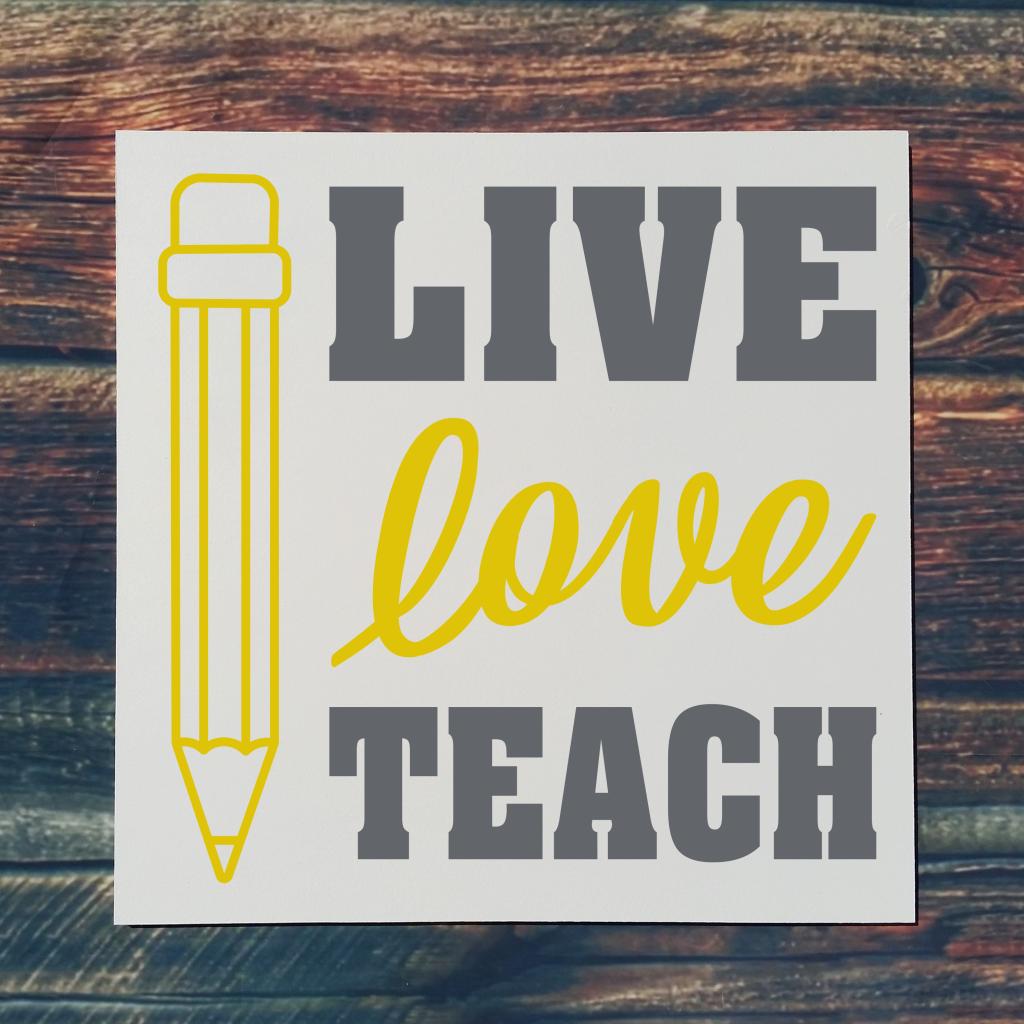 Live Love Teach with a pencil on 16x16 board